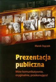 okładka Prezentacja publiczna Mów komunikatywnie, oryginalnie, przekonująco!, Książka | Marek Stączek