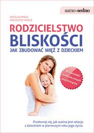 okładka Rodzicielstwo bliskości Jak zbudować więź z dzieckiem, Książka | Natalia Minge, Krzysztof Minge