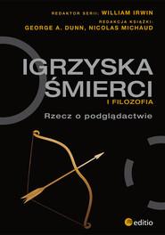 okładka Igrzyska śmierci i filozofia Rzecz o podglądactwie, Książka | A. Dunn George, Michaud Nicolas, Irwi William