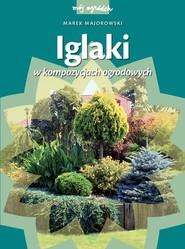 okładka Iglaki w kompozycjach ogrodowych, Książka   Majorowski Marek