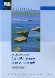 okładka Czynniki leczące w psychoterapii, Książka   Jan Czesław Czabała