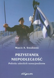 okładka Przystanek niepodległość Polityka szkockich nacjonalistów, Książka   Marcin A. Stradowski