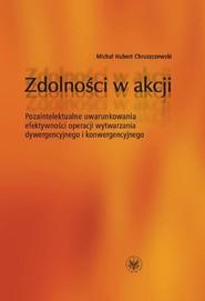 okładka Zdolności w akcji Pozaintelektualne uwarunkowania efektywności operacji wytwarzania dywergencyjnego, Książka   Michał Hubert Chruszczewski