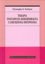 okładka Terapia poznawczo behawioralna i zaburzenia odżywiania, Książka | Christopher G. Fairburn