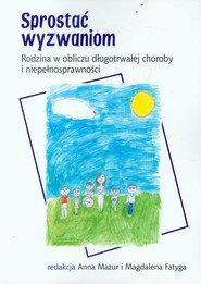 okładka Sprostać wyzwaniom Rodzina w obliczu długotrwałej choroby i niepełnosprawności, Książka  