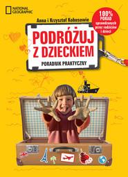 okładka Podróżuj z dzieckiem! Poradnik praktyczny, Książka | Anna Kobus, Krzysztof Kobus