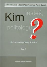 okładka Kim jesteś politologu? Tom 2, Książka | Barbara Krauz-Mozer, Piotr Borowiec, P Ścigaj