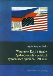 okładka Wizerunek Rosji i Stanów Zjednoczonych w polskich tygodnikach opinii po 1991 roku, Książka   Agata  Krzywdzińska
