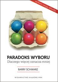 okładka Paradoks wyboru Dlaczego więcej oznacza mniej, Książka | Schwartz Barry
