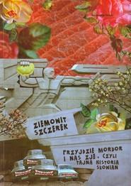 okładka Przyjdzie Mordor i nas zje czyli tajna historia Słowian, Książka   Szczerek Ziemowit