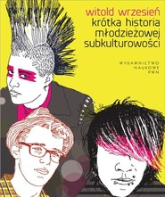 okładka Krótka historia młodzieżowej subkulturowości, Książka | Witold  Wrzesień