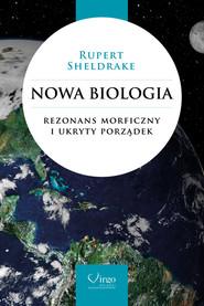 okładka Nowa biologia Rezonans morficzny i ukryty porządek, Książka | Sheldrake Rupert