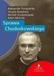 okładka Sprawa Chodorkowskiego, Książka | Adam Michnik, Aleksander Pumpiański, Kowaliow