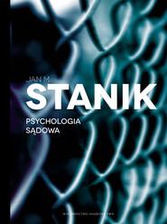 okładka Psychologia sądowa Podstawy - badania - aplikacje, Książka | Jan M.  Stanik