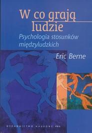 okładka W co grają ludzie Psychologia stosunków międzyludzkich, Książka | Berne Eric