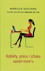okładka Kobiety, praca i sztuka savoir-vivre'u, Książka | Mireille Guiliano