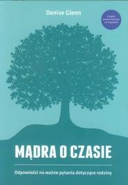 okładka Mądra o czasie Odpowiedzi na ważne pytania dotyczące rodziny, Książka | Denise Glenn