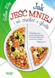 okładka Jak jeść mniej i nie oszaleć z głodu, Książka | Riley Gilian