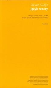 okładka Język rzeczy Dizajn i luksus, moda i sztuka. W jaki sposób przedmioty nas uwodzą?, Książka   Sudjic Deyan