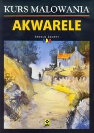 okładka Akwarele Kurs malowania, Książka | Lowrey Arnold