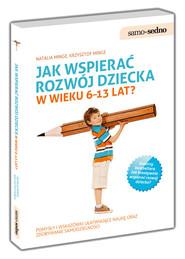okładka Jak wspierać rozwój dziecka w wieku 6-13 lat?, Książka | Natalia Minge, Krzysztof Minge