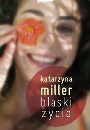 okładka Blaski życia, Książka | Miller Katarzyna