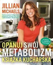 okładka Opanuj swój metabolizm Książka kucharska, Książka   Michaels Jillian