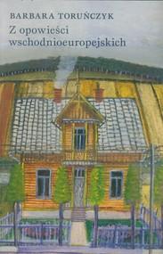 okładka Z opowieści wschodnioeuropejskich, Książka | Toruńczyk Barbara