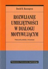 okładka Rozwijanie umiejętności w dialogu motywującym Podręcznik praktyka z ćwiczeniami, Książka | David B. Rosengren