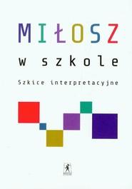 okładka Miłosz w szkole Szkice interpretacyjne, Książka  
