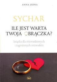 okładka Sychar Ile jest warta Twoja obrączka?, Książka | Jedna Anna