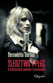 okładka Śledztwo i płeć O bohaterkach powieści kryminalnych, Książka | Bernadetta Darska