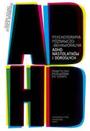 okładka Psychoterapia poznawczo-behawioralna ADHD nastolatków i dorosłych Praktyczny przewodnik po terapii, Książka | Susan Young, Jessica Bramham