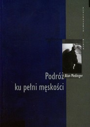 okładka Podróż ku pełni męskości, Książka   Medinger Alan