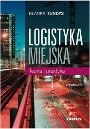 okładka Logistyka miejska Teoria i praktyka, Książka | Tundys Blanka