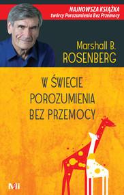 okładka W świecie porozumienia bez przemocy Praktyczne narzędzia do budowania więzi i komunikacji, Książka | Marshall B. Rosenberg