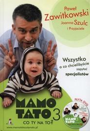 okładka Mamo Tato co Ty na to 3 z płytą DVD Wszystko, o co chcielibyście zapytać specjalistów, Książka | Paweł Zawitkowski, Joanna Szulc