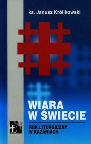 okładka Wiara w świecie Rok liturgiczny w kazaniach, Książka | Królikowski Janusz