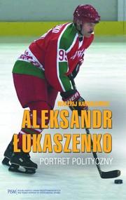 okładka Aleksandr Łukaszenko Portret polityczny, Książka | Karbalewicz Walerij