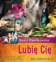 okładka Lubię Cię, Książka | Beata Pawlikowska