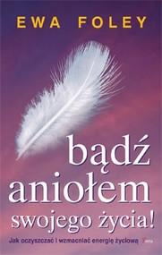 okładka Bądź aniołem swojego życia, Książka   Ewa Foley