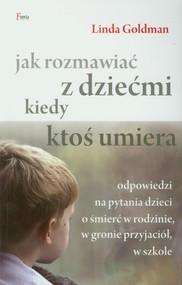 okładka Jak rozmawiać z dziećmi kiedy ktoś umiera, Książka   Goldman Linda