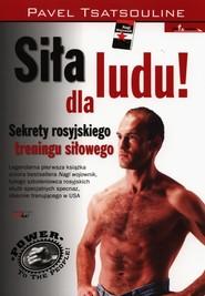 okładka Siła dla ludu Sekrety rosyjskiego treningu siłowego, Książka   Tsatsouline Pavel