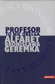 okładka Profesor to nie obelga Alfabet Bronisława Geremka, Książka |