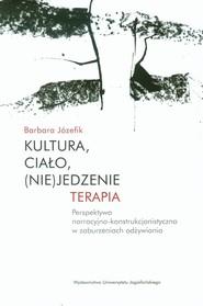 okładka Kultura, ciało, (nie)jedzenie Terapia perspektywa narracyjno-konstrukcjonistyczna w zaburzeniach odżywiania, Książka | Józefik Barbara
