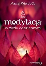 okładka Medytacja w życiu codziennym, Książka | Wielobób Maciej