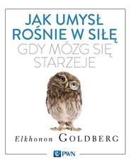 okładka Jak umysł rośnie w siłę, gdy mózg się starzeje. Książka | papier | Goldberg Elkhonon