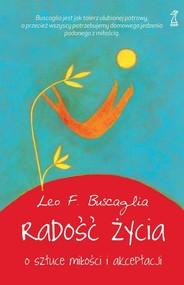 okładka Radość życia O sztuce miłości i akceptacji, Książka | Leo F. Buscaglia