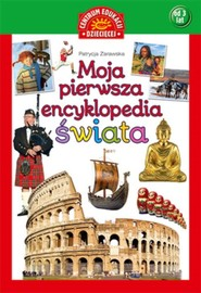 okładka Moja pierwsza encyklopedia świata, Książka   Zarawska Patrycja