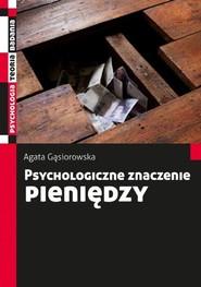 okładka Psychologiczne znaczenie pieniędzy, Książka | Gąsiorowska Agata